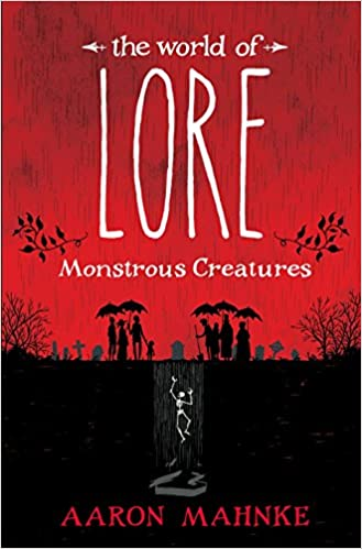 7f2855a0f Amazon.com  The World of Lore  Monstrous Creatures (9781524797966)  Aaron  Mahnke  Books