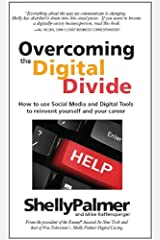 Overcoming the Digital Divide: How to use Social Media and Digital tools to reinvent yourself and your career Kindle Edition