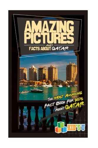 Amazing Pictures and Facts About Qatar: The Most Amazing Fact Book for Kids About Qatar (Kid's U)