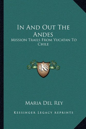 In And Out The Andes: Mission Trails From Yucatan To Chile PDF