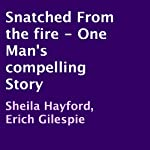 Snatched from the Fire: One Man's Compelling Story | Sheila Hayford,Erich Gilespie