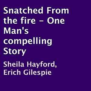 Snatched from the Fire Audiobook