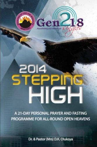 2014 Stepping High A 21-DAY PERSONAL PRAYER AND FASTING PROGRAMME FOR ALL-ROUND OPEN HEAVENS PDF