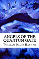 Angels of the Quantum Gate by William David Hannah (2013-10-09) Paperback