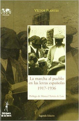 La Marcha Al Pueblo En Las Letras Espanolas, 1917-1936 (Spanish Edition): Víctor Fuentes: 9788479603441: Amazon.com: Books