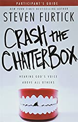 Crash the Chatterbox: Hearing God's Voice Above All Others. (Participants' guide)