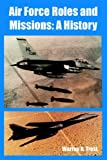 Air Force Roles and Missions, Warren A. Trest, 1410222578