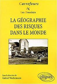 La géographie des risques dans le monde par Gabriel Wackermann