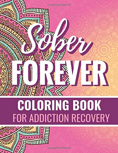 Sober Forever Coloring Book For Addiction Recovery Swear Word Coloring Pages Motivational Quotes 8 5 X 11 87 Pages Publishing Down The Road To Recovery 9781082069604 Amazon Com Books