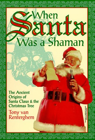 When Santa Was A Shaman: Ancient Origins of Santa Claus & the Christmas Tree (Christmas Tree Origins The Of)