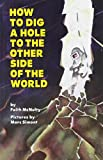 How to Dig a Hole to the Other Side of the World, Faith McNulty, 1595193081