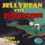 Jellybean the Dragon (The Wacky Adventures of Jellybean the Dragon & a Child Astronaut) (Ages 6-10) | Elias Zapple
