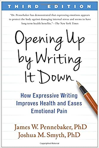 Opening Up by Writing It Down - How Expressive Writing Improves Health and Eases Emotional Pain - James W. Pennebaker,Joshua M. Smyth
