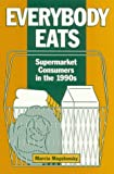 Everybody Eats : Supermarket Consumers in the 1990s, Mogelonsky, Marcia, 0936889322