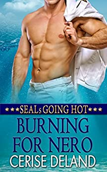 Burning For Nero (SEALs Going Hot Book 2) by [Deland, Cerise]