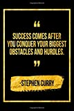 Success Comes After You Conquer Your Biggest Obstacles And Hurdles: Black Stephen Curry Quote Designer Notebook