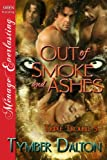 Out of Smoke and Ashes [Triple Trouble 5] (Siren Publishing Menage Everlasting) (Triple Trouble Series)