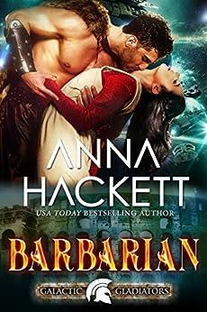 Barbarian: A Scifi Alien Romance (Galactic Gladiators Book 6) by [Hackett, Anna]