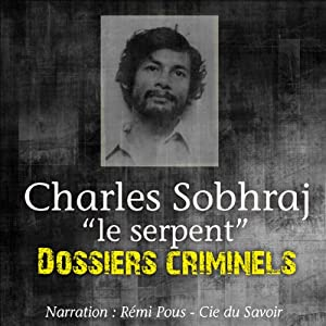 Charles Sobhraj, le Serpent (Dossiers criminels) | Livre audio