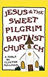 img - for Jesus and the Sweet Pilgrim Baptist book / textbook / text book