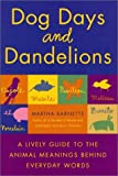 Dog Days and Dandelions: A Lively Guide to the Animal Meanings Behind Everyday Words