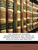 The Errors of the Bible Demonstrated by the Truths of Nature, or, Man's Only Infallible Rule of Faith and Practice, Henry Clarke Wright, 1141827565