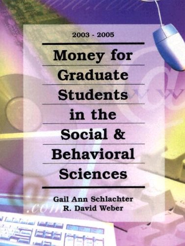 Money for Graduate Students in the Social & Behavioral Sciences, 2003-2005 (MONEY FOR GRADUATE STUDENTS IN THE SOCIAL AND BEHAVIORAL SCIENCES)