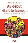Au début était le jaune... : Une histoire subjective de la bande dessinée par Dupuis