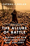 "Cathal J. Nolan, ""The Allure of Battle: A History of How Wars Have Been Won and Lost"" (Oxford UP, 2019)"
