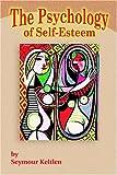 The Psychology of Self-Esteem, Seymour Keitlen, 1595263136