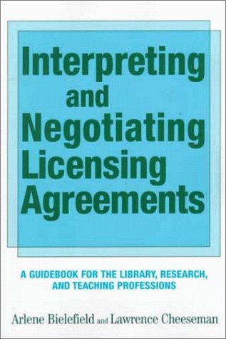 Interpreting and Negotiating Licensing Agreements: A Guidebook for the Library, Research, and Teaching Professions by Neal Schuman Pub