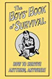 img - for The Boys' Book Of Survival (How To Survive Anything, Anywhere) book / textbook / text book