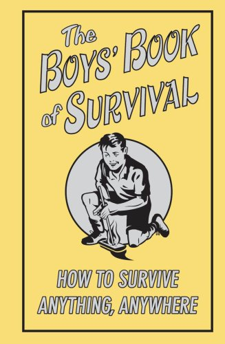 The Boys' Book Of Survival (How To Survive Anything, Anywhere) (Birthday Presents For Ten Year Old Boy)