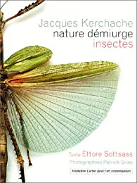 Nature démiurge. Insectes par Jacques Kerchache