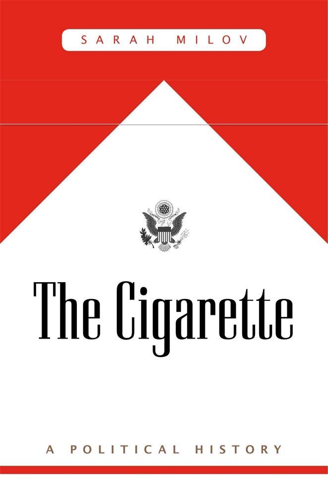 The Cigarette: A Political History: Milov, Sarah: 9780674241213: Amazon.com: Books