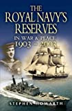 The Royal Navy's Reserves in War and Peace 1903 - 2003, Stephen Howarth, 184415016X