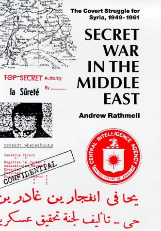 Secret War in the Middle East: The Covert Strugle for Syria 1949-1961: The Covert Struggle for Syria 1949-61 (Library of Modern Middle East Studies 7)