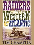 Raiders of the Western and Atlantic, Tim Champlin, 0786235381