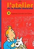 L'atelier de la bande dessinée avec Hergé, tome 2 : J'apprends à raconter une histoire