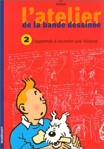L'atelier de la bande dessinée avec Hergé, tome 2 : J'apprends à raconter une histoire Relié – 4 septembre 2001 Rudi Dumortier Moulinsart 2930284579 Art d' écrire