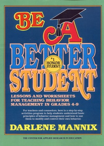 Be a Better Student: Lessons and Worksheets for Teaching Behavior Management in Grades 4-9