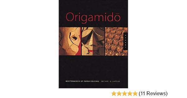 Origamido The Art Of Paper Folding Michael Lafosse 9781564966391 Amazon Books