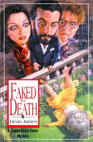 Faked To Death: A Simon Kirby-Jones Mystery (James, Dean, Simon Kirby-Jones Mystery.)
