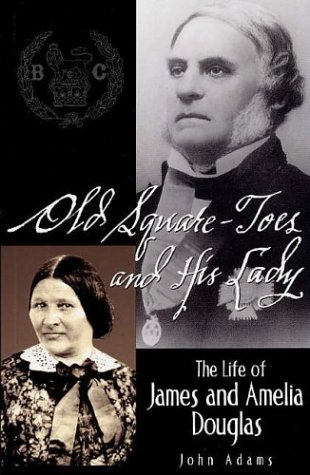 Read Online Old Square Toes and His Lady: The Life of James and Amelia Douglas ebook