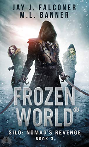 Silo: Nomad's Revenge (Frozen World Book 3) by [Falconer, Jay J., Banner, M. L.]