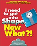 I Need to Get in Shape, Now What?, Carol Leonetti Dannhauser and Sandra Michaelson-Warren, 0760720681