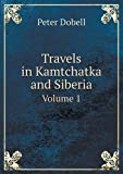 img - for Travels in Kamtchatka and Siberia Volume 1 book / textbook / text book