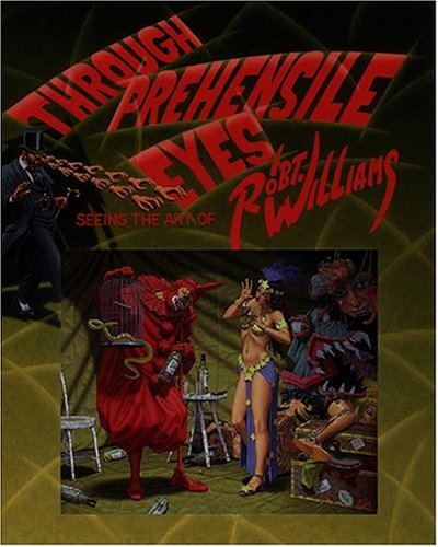 Through Prehensile Eyes: Seeing The Art Of Robert Williams