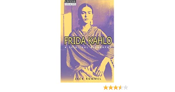 Frida Kahlo: A Spiritual Biography (Lives and Legacies ...
