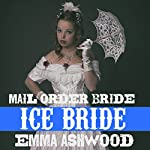Mail Order Bride: Ice Bride: Frontier Mail Order Brides Short Stories Series | Emma Ashwood